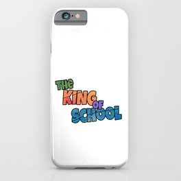 The King of School high school student nerd teenager education middle school teen awesome quote cool boys children kids iPhone Case