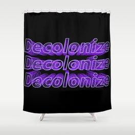 Decolonize & Decolonize Shower Curtain