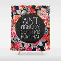 kurt rahn Shower Curtains featuring Ain't Nobody Got Time For That by Sara Eshak