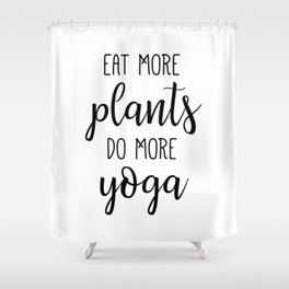 Eat More Plants Do More Yoga Shower Curtain