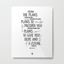 For I know the plans I have for you... Jeremiah 29:1 Metal Print