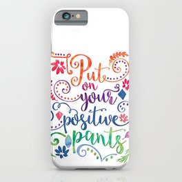Put On Your Positive Pants iPhone Case