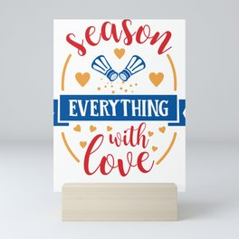 Season Everything With Love Home Cooking Mini Art Print