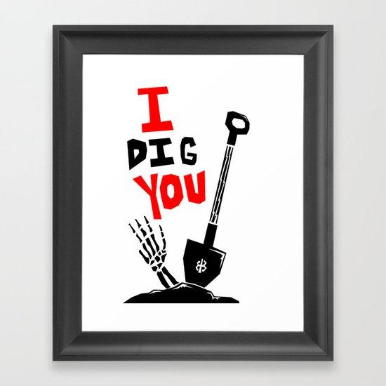 """I """"DIG"""" You Framed Art Print"""
