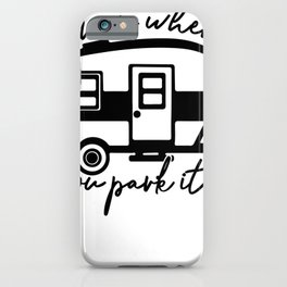 Home is Where You Park It RV Camper iPhone Case