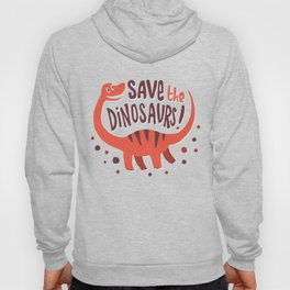 Save the Dinosaurs!  Hoody