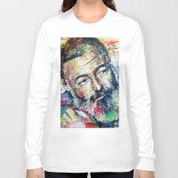 hemingway Long Sleeve T-shirts featuring Ernest Hemingway by Marta Zawadzka
