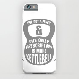 Ive Got a Fever & The Only Prescription is More Kettlebell Fitness Workout iPhone Case