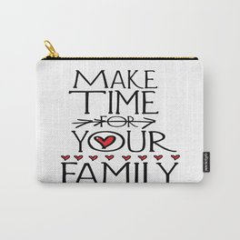 Make time for your family Carry-All Pouch