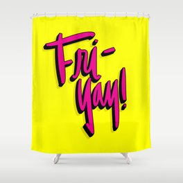Fri-Yay! Shower Curtain