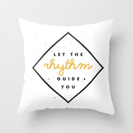 Let the Rhythm Guide You Throw Pillow
