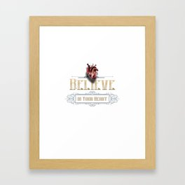 Believe in your @#%$ing heart! Framed Art Print
