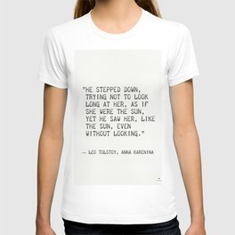 "Leo Tolstoy, Anna Karenina ""He stepped down, trying not to look long at her, as if she were the sun. T-shirt"