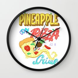 Pineapple on pizza is a crime Wall Clock
