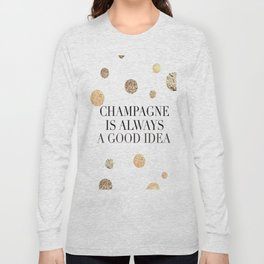 BUT FIRST CHAMPAGNE, Champagne Is Always A Good idea,Drink Sign,Bar Decor,Wedding Quote Long Sleeve T-shirt