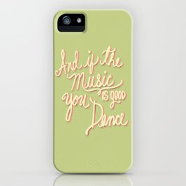 And if the Music is good you Dance iPhone Case