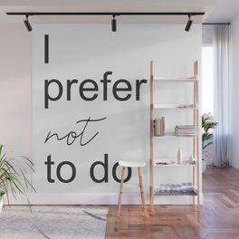 I prefer not no do Wall Mural