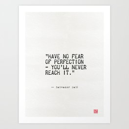 """""""Have no fear of perfection - you'll never reach it.""""  Art Print"""