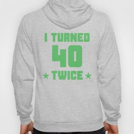 I Turned 40 Twice Funny 80th Birthday Hoody
