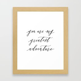 You are my greatest adventure calligraphy Framed Art Print