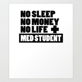 No Sleep No Money No Life + Med Student Art Print