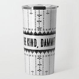 Be Kind, D**mit - Illustration on Pale Grey - Off White - Speckled Texture - Typography Travel Mug