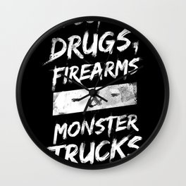 Alcohol, Drugs, Firearms & Monstertrucks Wall Clock