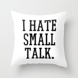 I Hate Small Talk Throw Pillow