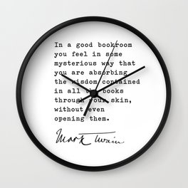 In a good bookroom you feel in some mysterious way that you are absorbing the wisdom, Mark Twain Wall Clock