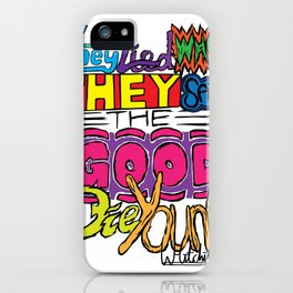 They Lied When They Said The Good Die Young iPhone Case