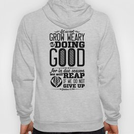 Let us not become weary in doing good, for at the proper time we will reap a harvest if we do not gi Hoody