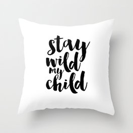 Stay Wild My Child, Kids Gift,Nursery Decor,Quote Prints,Typography Poster,Kids Room Decor Throw Pillow