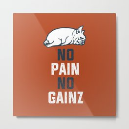 NO PAIN NO GAINZ French Bulldog Metal Print