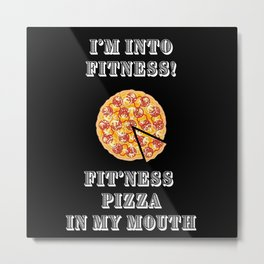 I'm Into Fitness Fit'ness Pizza In My Mouth Metal Print