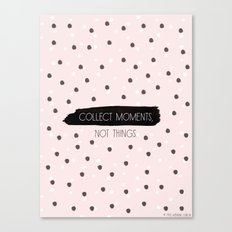 Collect Moments, not Things Canvas Print