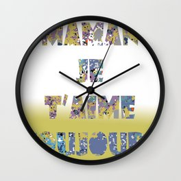 Maman je t'aime toujours Wall Clock
