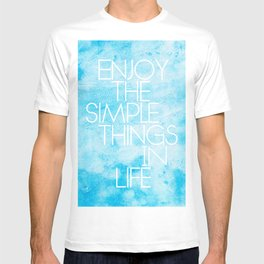 Enjoy The Simple Things In Life; T-shirt