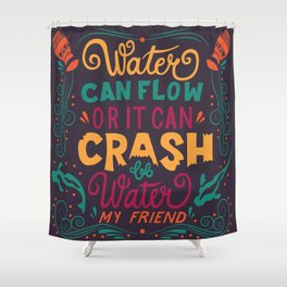 Be Water My Friend 2 Shower Curtain