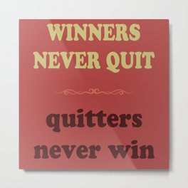 Winners Never Quit Quitters Never Win Metal Print