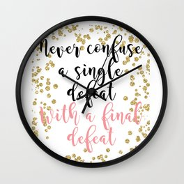 Never confuse a single defeat with a final defeat Wall Clock