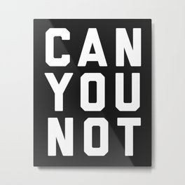 Can You Not Funny Quote Metal Print