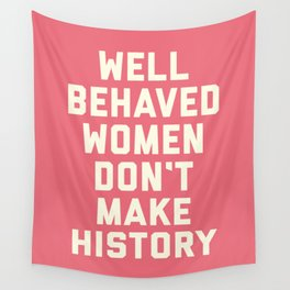 Well Behaved Women Feminist Quote Wall Tapestry