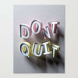 Don't Quit - Type Art by Ben Fearnley Canvas Print