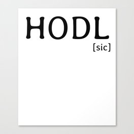 HODL [sic] famous Bitcoin reference Canvas Print