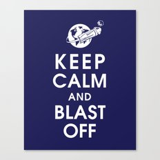 Keep Calm and Blast Off Canvas Print