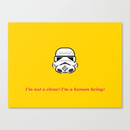 I'm not a clone! I'm a human being! Canvas Print