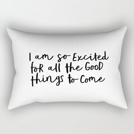 I Am So Excited For All The Good Things to Come black-white typography design poster home wall decor Rectangular Pillow