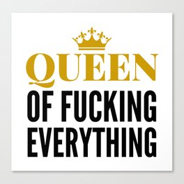 QUEEN OF FUCKING EVERYTHING Canvas Print