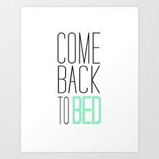 Come Back To Bed  Art Print