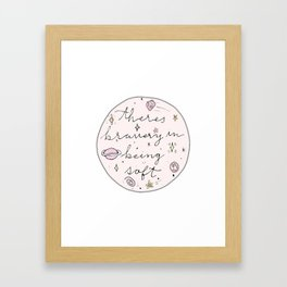 Theres Bravery In Being Soft Framed Art Print